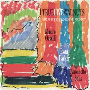 Mauro Orselli - Evan Parker - Antonello Salis - True Live Walnuts download